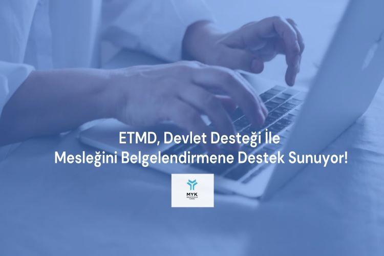 ETMD desteğinde MYK Mesleki Yeterlilik Belgesi